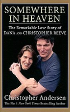Somewhere in heaven : the remarkable love story of Dana and Christopher Reeve