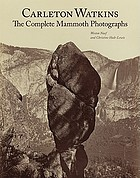 Carleton Watkins : the complete mammoth photographs