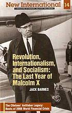 Revolution, internationalism, and socialism : the last year of Malcom X