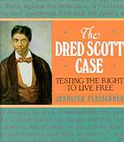 The Dred Scott case : testing the right to live free