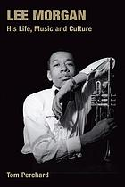 Lee Morgan : his life, music and culture
