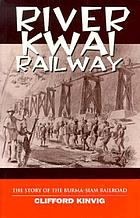 River Kwai railway : the story of the Burma-Siam Railroad