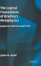 The logical foundations of Bradley's metaphysics : judgment, inference, and truth