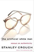 The artificial white man : essays on authenticity