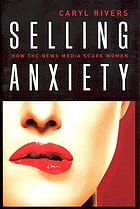 Selling anxiety : how the news media scare women