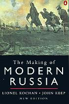 The making of modern Russia : from Kiev Rus' to the collapse of the Soviet Union