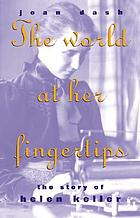 The world at her fingertips : the story of Helen Keller