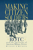 Making citizen-soldiers : ROTC and the ideology of American military service