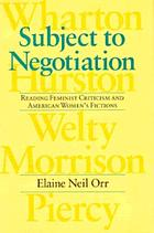 Subject to negotiation : reading feminist criticism and American women's fictions