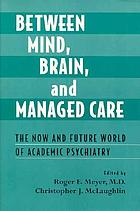 Between mind, brain, and managed care : the now and future world of academic psychiatry