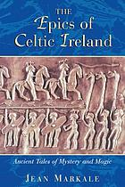 The epics of Celtic Ireland : ancient tales of mystery and magic