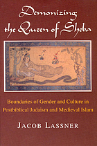 Demonizing the Queen of Sheba : boundaries of gender and culture in postbiblical Judaism and medieval Islam