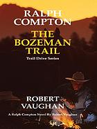 Ralph Compton ['s] the Bozeman Trail : a Ralph Compton novel