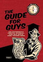 The guide for guys : an extremely useful manual for old boys and young men
