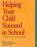 Helping your child succeed in school : a guide for parents of 4 to 14 year olds