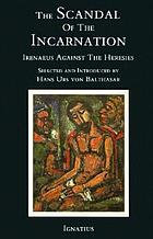 The scandal of the incarnation : Irenaeus against the heresies