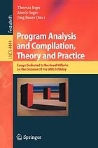 Program analysis and compilation, theory and practice essays dedicated to Reinhard Wilhelm on the occasion of his 60th birthday