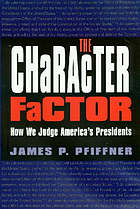 The character factor : how we judge America's presidents