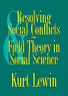 Resolving social conflicts : selected papers on group dynamics
