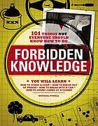 Forbidden knowledge : 101 things not everyone should know how to do