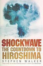Shockwave : the countdown to Hiroshima