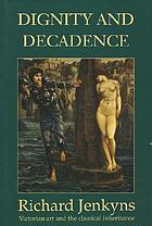 Dignity and decadence : Victorian art and the classical inheritance