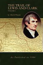 The trail of Lewis and Clark, 1804-1904; a story of the great exploration across the continent in 1804-6; with a description of the old trail, based upon actual travel over it, and of the changes found a century later