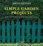 Simple garden projects : a collection of original designs to build in your garden