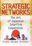 Strategic networks : the art of Japanese interfirm cooperation