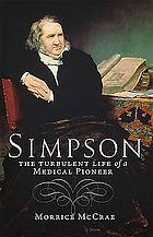 Simpson : the turbulent life of a medical pioneer