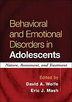 Behavioral and emotional disorders in adolescents : nature, assessment, and treatment