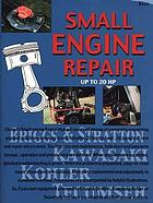 Chilton's guide to small engine repair-- up to 20 HP : repair, maintenance, and service for gasoline engines up to and including 20 horsepower
