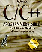 Jamsa's C/C++ programmer's bible : the ultimate guide to C/C++ programming