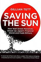 Saving the sun : how Wall Street mavericks shook up Japan's financial world and made billions