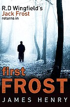First Frost : a DS Jack Frost investigation