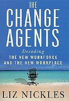 The change agents : decoding the new workforce and the new workplace