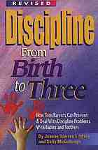 Discipline from birth to three : how to prevent and deal with discipline problems with babies and toddlers