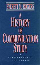 A history of communication study : a biographical approach