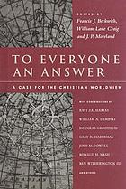 To everyone an answer : a case for the Christian worldview : essays in honor of Norman L. Geisler