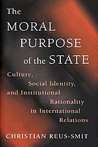 The moral purpose of the state : culture, social identity, and institutional rationality in international relations