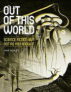 Out of this world : science fiction, but not as you know it