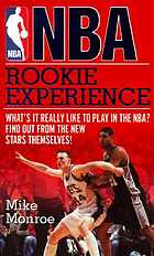 NBA rookie experience : what's it really like to play in the NBA? : find out from the new stars themselves!