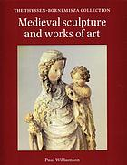 Medieval sculpture and works of art : the Thyssen-Bornemisza collection