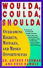 Woulda/coulda/shoulda : overcoming regrets, mistakes, and missed opportunities