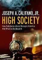 High society : how substance abuse ravages America and what to do about it