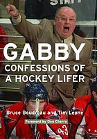 Gabby : confessions of a hockey lifer