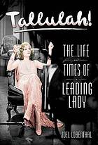 Tallulah : the life and times of a leading lady