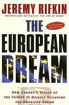 The European dream : how Europe's vision of the future is quietly eclipsing the American dream