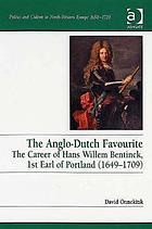 The Anglo-Dutch favourite the career of Hans Willem Bentinck, 1st Earl of Portland (1649-1709)