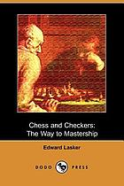 Chess and checkers; the way to mastership